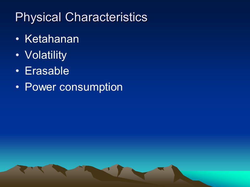 Physical Characteristics Ketahanan Volatility Erasable Power consumption