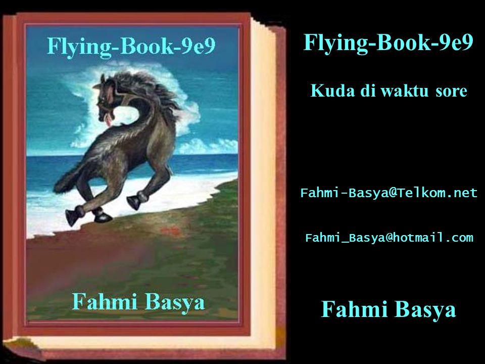 Kuda di waktu sore Fahmi-Basya@Telkom.net Fahmi_Basya@hotmail.com Flying-Book-9e9 Fahmi Basya