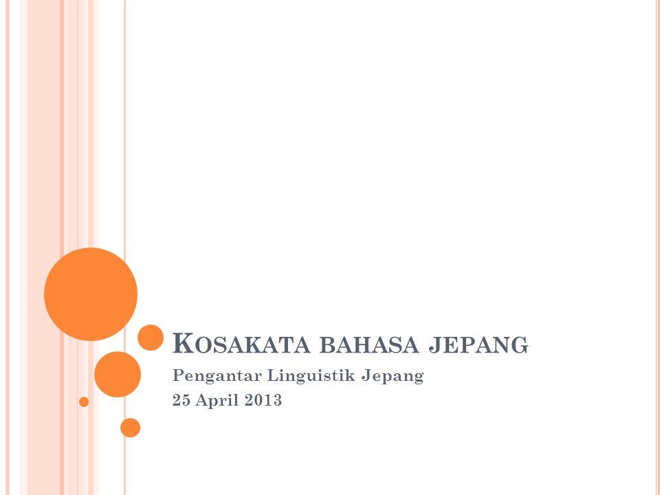 K OSAKATA BAHASA JEPANG Pengantar Linguistik Jepang 25 April 2013