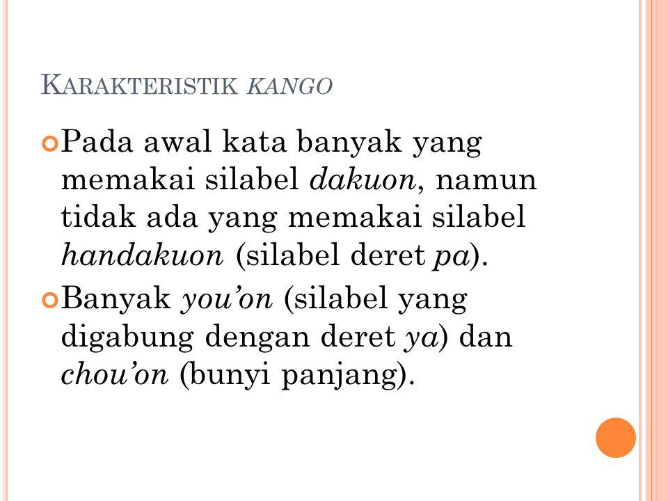 K ARAKTERISTIK KANGO Pada awal kata banyak yang memakai silabel dakuon, namun tidak ada yang memakai silabel handakuon (silabel deret pa ). Banyak you