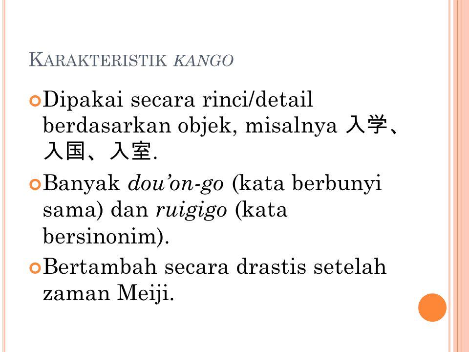 K ARAKTERISTIK KANGO Dipakai secara rinci/detail berdasarkan objek, misalnya 入学、 入国、入室.
