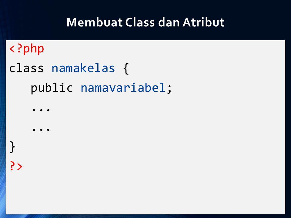 <?php class namakelas { public namavariabel;... } ?> Membuat Class dan Atribut