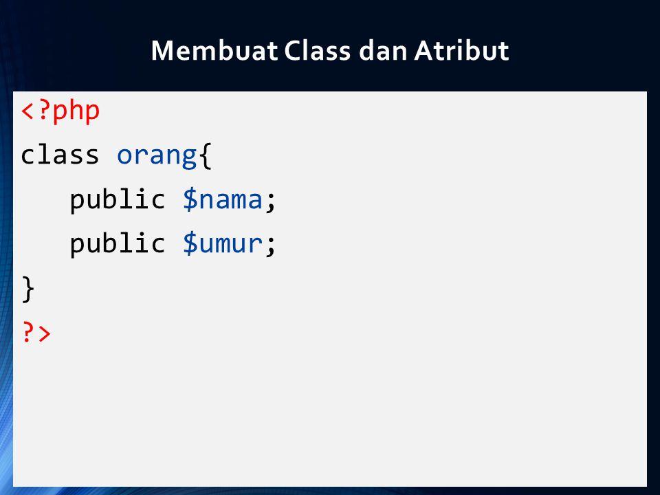 <?php class orang{ public $nama; public $umur; } ?> Membuat Class dan Atribut