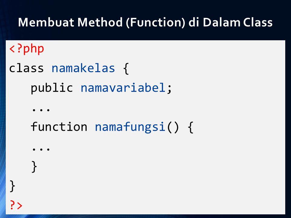 Membuat Method (Function) di Dalam Class <?php class namakelas { public namavariabel;... function namafungsi() {... } ?>