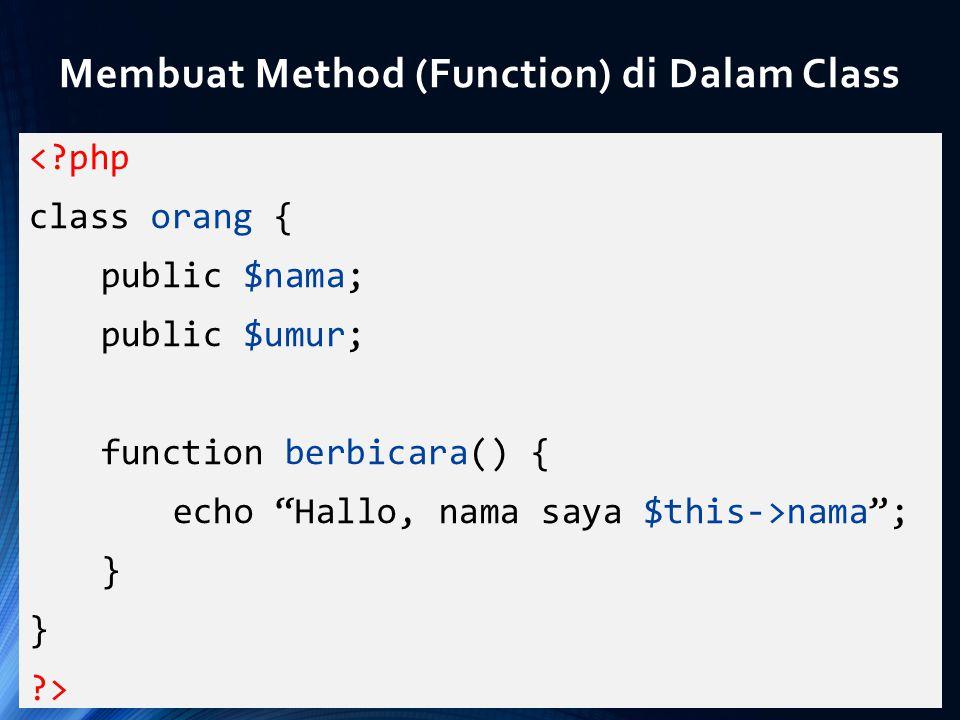 """<?php class orang { public $nama; public $umur; function berbicara() { echo """"Hallo, nama saya $this->nama""""; } ?> Membuat Method (Function) di Dalam Cl"""