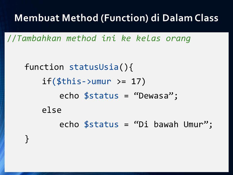 """//Tambahkan method ini ke kelas orang function statusUsia(){ if($this->umur >= 17) echo $status = """"Dewasa""""; else echo $status = """"Di bawah Umur""""; } Mem"""