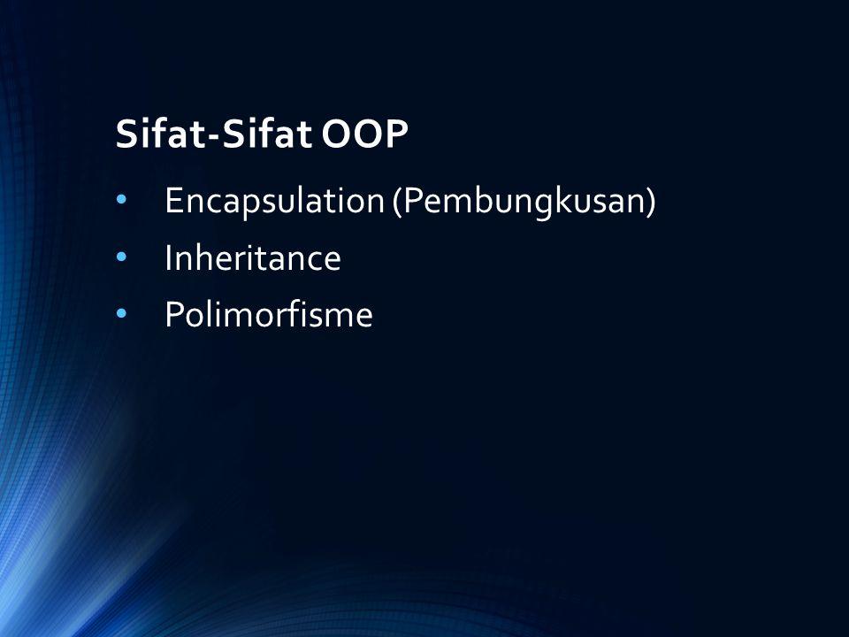 Sifat-Sifat OOP Encapsulation (Pembungkusan) Inheritance Polimorfisme
