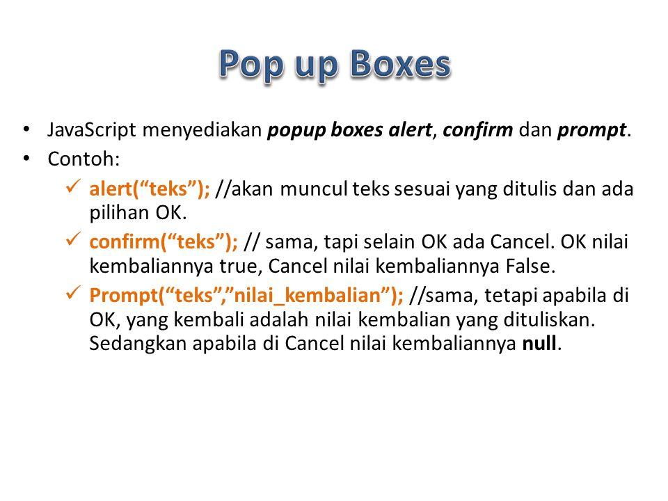 JavaScript menyediakan popup boxes alert, confirm dan prompt.