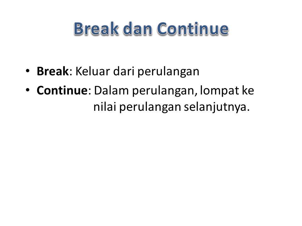 Break: Keluar dari perulangan Continue: Dalam perulangan, lompat ke nilai perulangan selanjutnya.