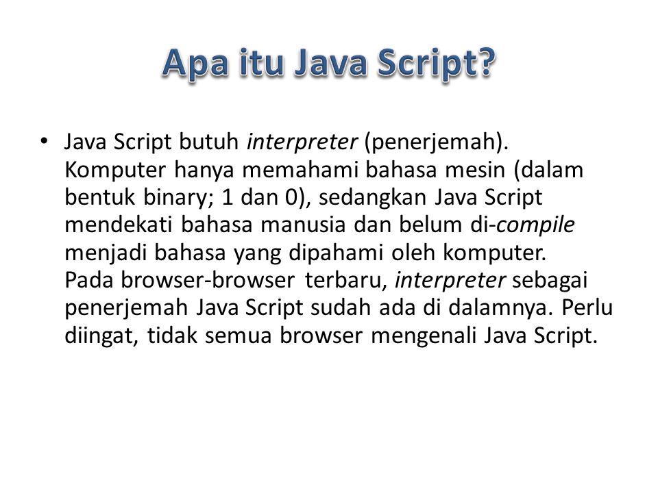 Java Script butuh interpreter (penerjemah).