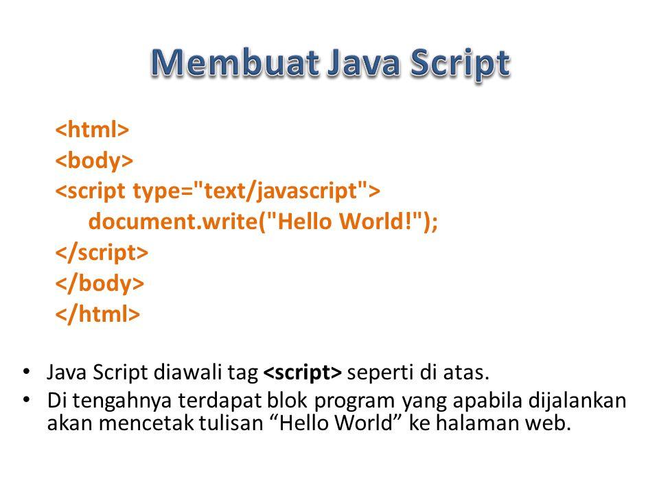 document.write( Hello World! ); Java Script diawali tag seperti di atas.