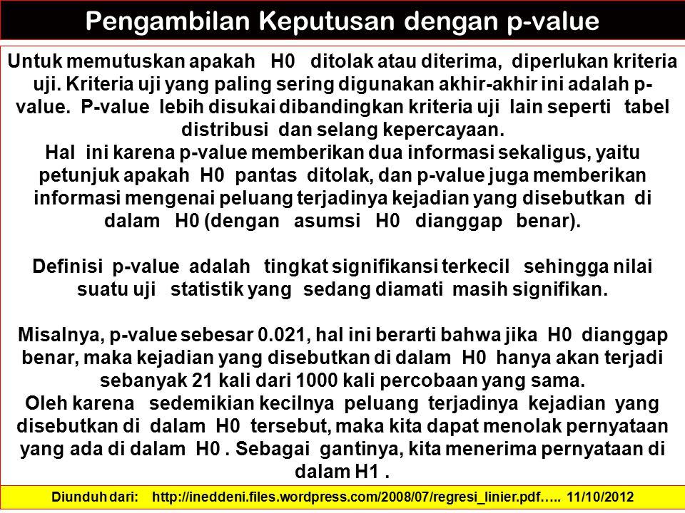 Pengambilan Keputusan dengan p-value Untuk memutuskan apakah H0 ditolak atau diterima, diperlukan kriteria uji. Kriteria uji yang paling sering diguna