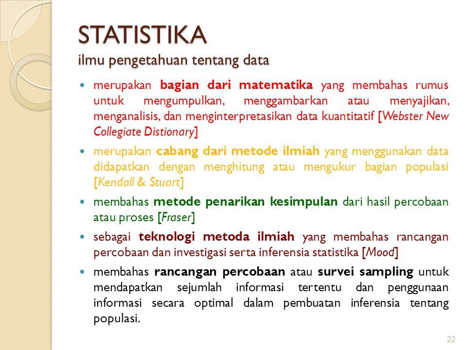 22 STATISTIKA ilmu pengetahuan tentang data merupakan bagian dari matematika yang membahas rumus untuk mengumpulkan, menggambarkan atau menyajikan, me