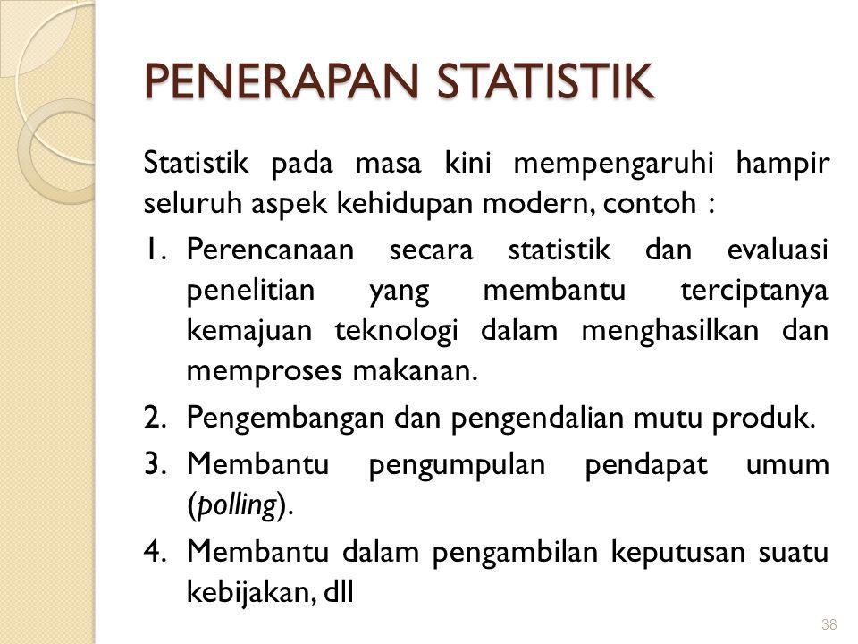 PENERAPAN STATISTIK Statistik pada masa kini mempengaruhi hampir seluruh aspek kehidupan modern, contoh : 1.Perencanaan secara statistik dan evaluasi