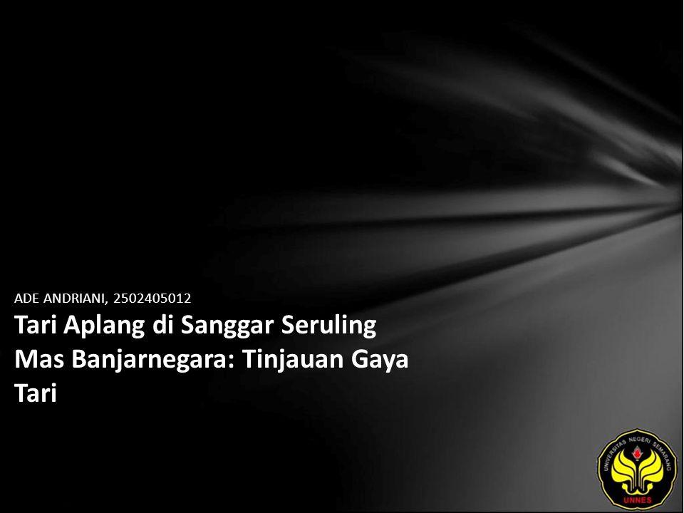 ADE ANDRIANI, 2502405012 Tari Aplang di Sanggar Seruling Mas Banjarnegara: Tinjauan Gaya Tari