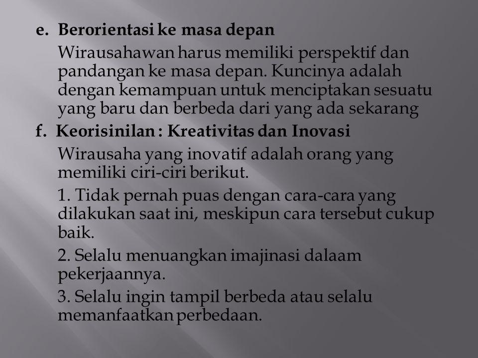 e.Berorientasi ke masa depan Wirausahawan harus memiliki perspektif dan pandangan ke masa depan.