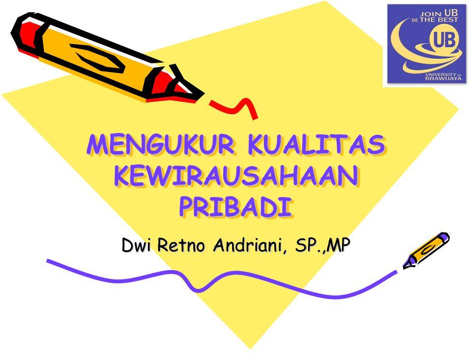 MENGUKUR KUALITAS KEWIRAUSAHAAN PRIBADI Dwi Retno Andriani, SP.,MP