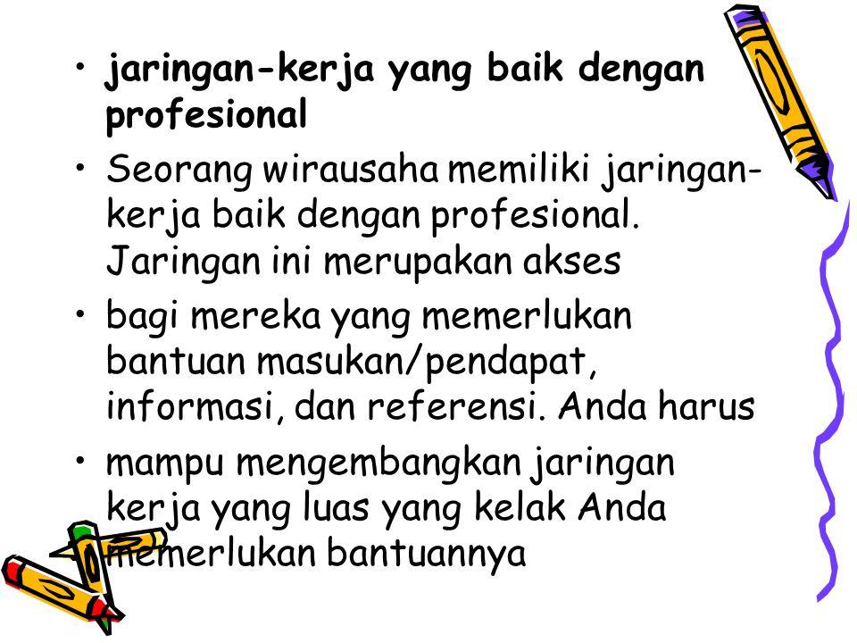jaringan-kerja yang baik dengan profesional Seorang wirausaha memiliki jaringan- kerja baik dengan profesional. Jaringan ini merupakan akses bagi mere