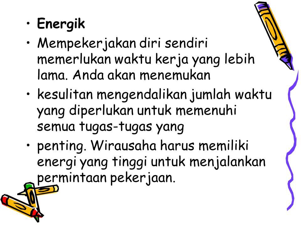 Energik Mempekerjakan diri sendiri memerlukan waktu kerja yang lebih lama. Anda akan menemukan kesulitan mengendalikan jumlah waktu yang diperlukan un