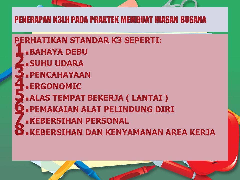PENERAPAN K3LH PADA PRAKTEK MEMBUAT HIASAN BUSANA PERHATIKAN STANDAR K3 SEPERTI: 1.