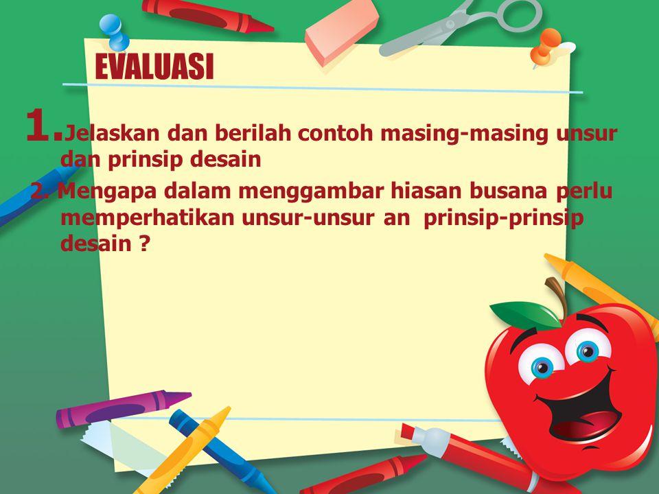 EVALUASI 1.Jelaskan dan berilah contoh masing-masing unsur dan prinsip desain 2.
