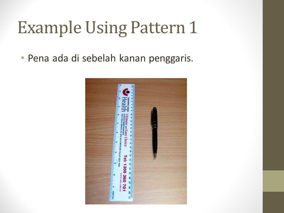 Example Using Pattern 1 Pena ada di sebelah kanan penggaris.
