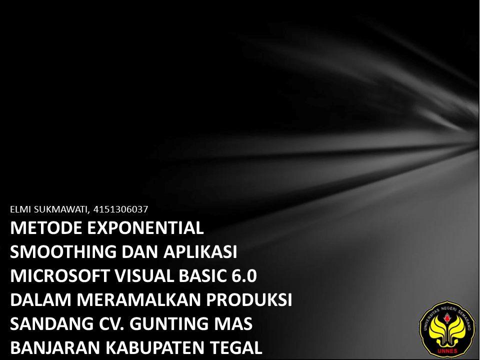 ELMI SUKMAWATI, 4151306037 METODE EXPONENTIAL SMOOTHING DAN APLIKASI MICROSOFT VISUAL BASIC 6.0 DALAM MERAMALKAN PRODUKSI SANDANG CV. GUNTING MAS BANJ
