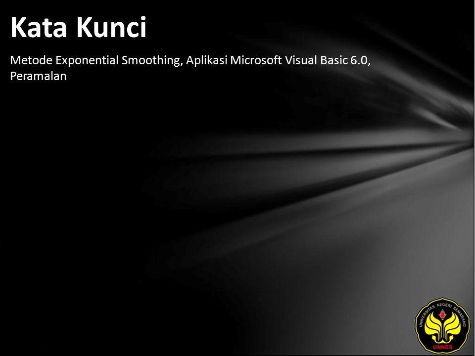 Kata Kunci Metode Exponential Smoothing, Aplikasi Microsoft Visual Basic 6.0, Peramalan