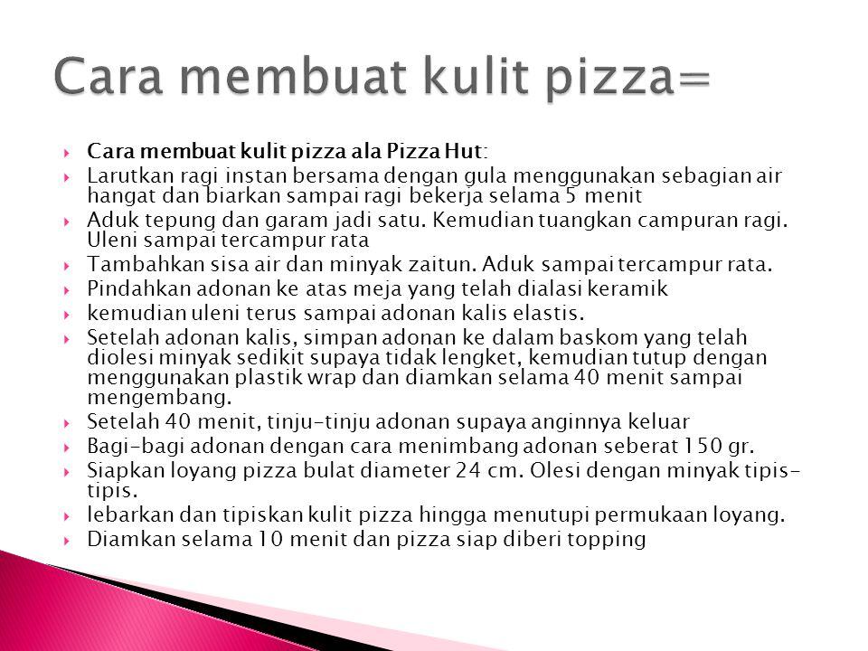  Cara membuat kulit pizza ala Pizza Hut:  Larutkan ragi instan bersama dengan gula menggunakan sebagian air hangat dan biarkan sampai ragi bekerja s
