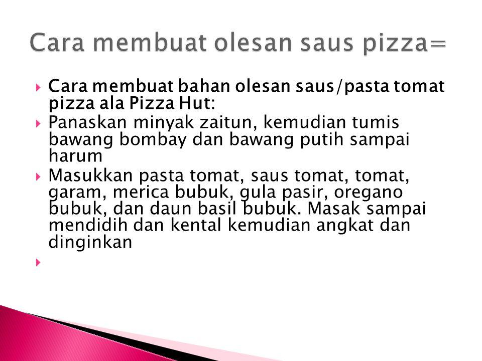  Cara membuat bahan olesan saus/pasta tomat pizza ala Pizza Hut:  Panaskan minyak zaitun, kemudian tumis bawang bombay dan bawang putih sampai harum