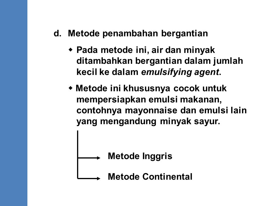 d.Metode penambahan bergantian  Pada metode ini, air dan minyak ditambahkan bergantian dalam jumlah kecil ke dalam emulsifying agent.  Metode ini kh