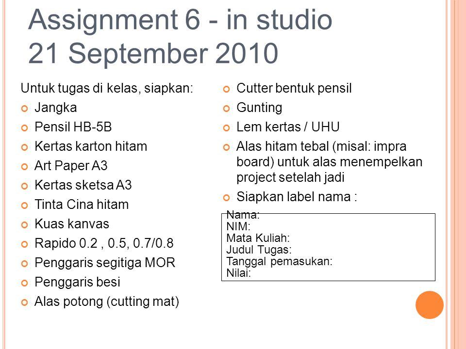 Assignment 6 - in studio 21 September 2010 Untuk tugas di kelas, siapkan: Jangka Pensil HB-5B Kertas karton hitam Art Paper A3 Kertas sketsa A3 Tinta
