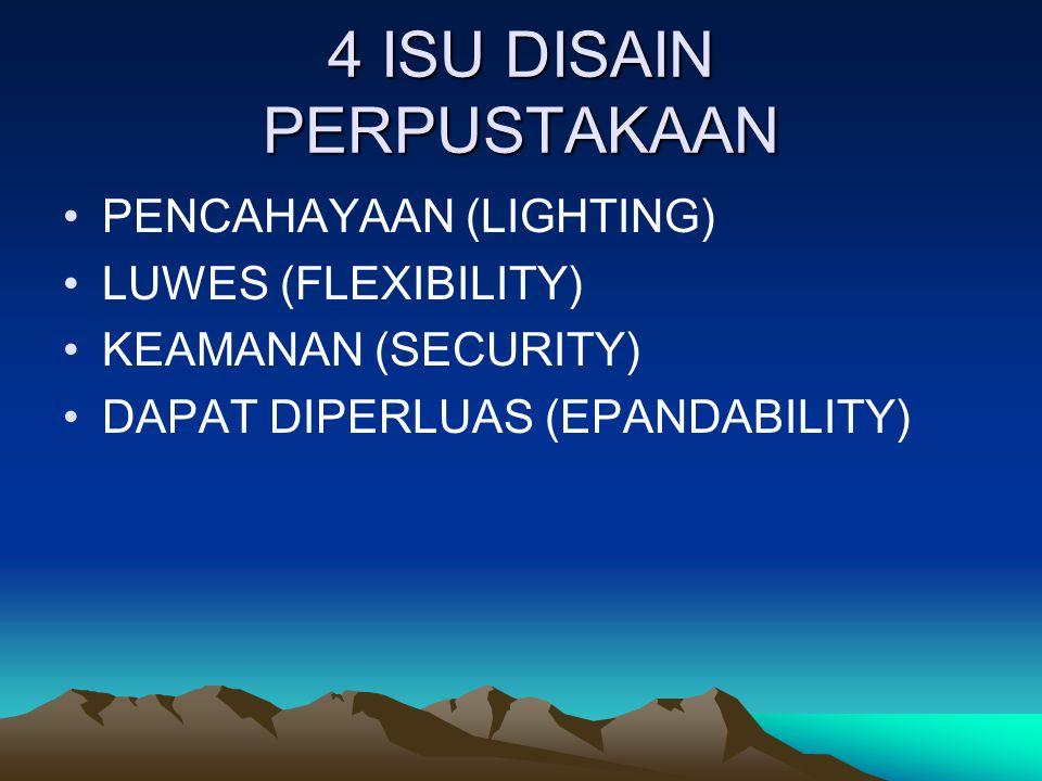 4 ISU DISAIN PERPUSTAKAAN PENCAHAYAAN (LIGHTING) LUWES (FLEXIBILITY) KEAMANAN (SECURITY) DAPAT DIPERLUAS (EPANDABILITY)