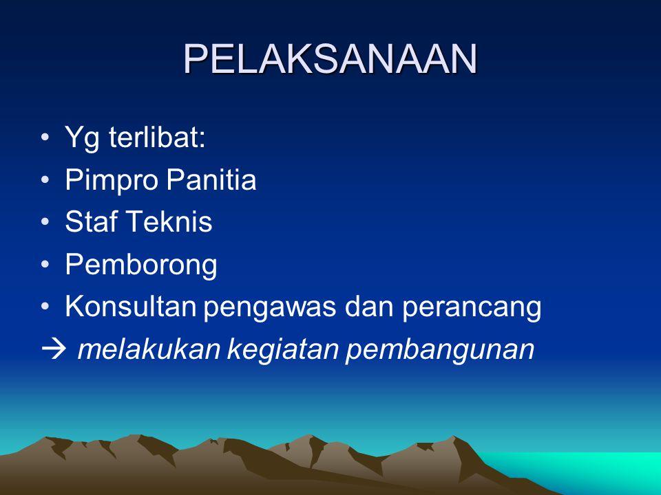 PELAKSANAAN Yg terlibat: Pimpro Panitia Staf Teknis Pemborong Konsultan pengawas dan perancang  melakukan kegiatan pembangunan
