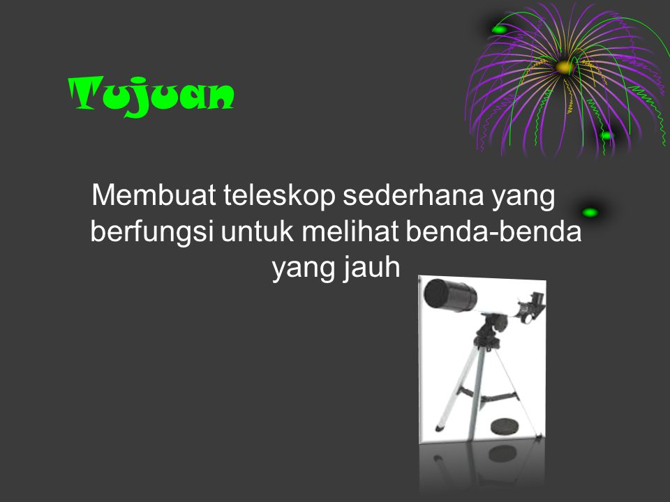 Rancangan Teleskop Nama Anggota  Dewi Purbanignrum ( 09 )  Eka Winarni Safitri ( 11 )  Firdausi Nur Hidayati (13 )  Firman Ardhi Saputra ( 14