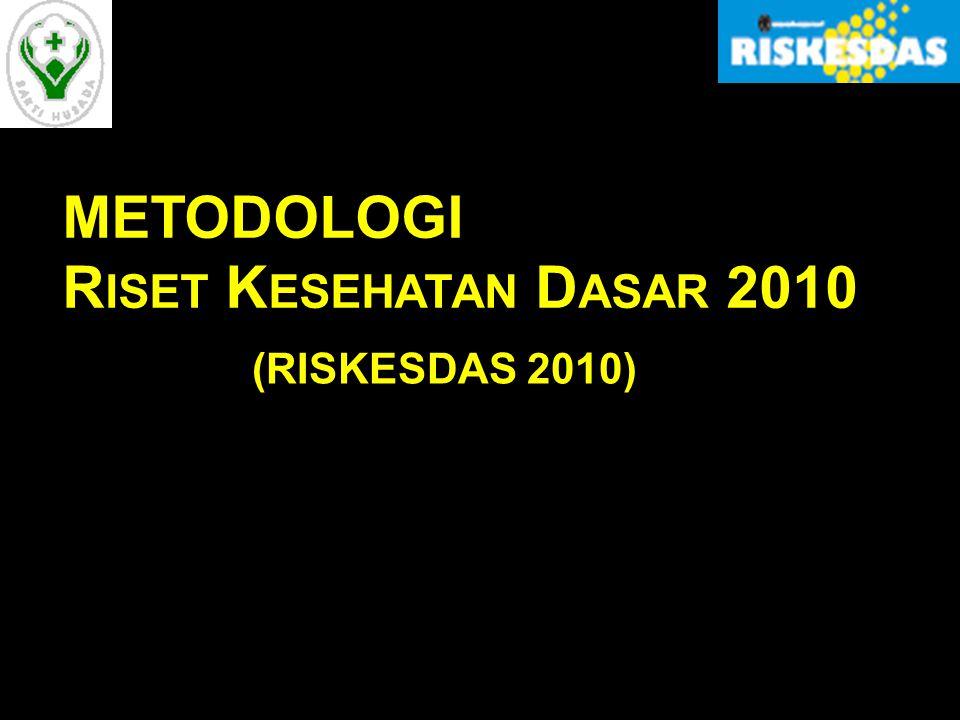 METODOLOGI R ISET K ESEHATAN D ASAR 2010 (RISKESDAS 2010)