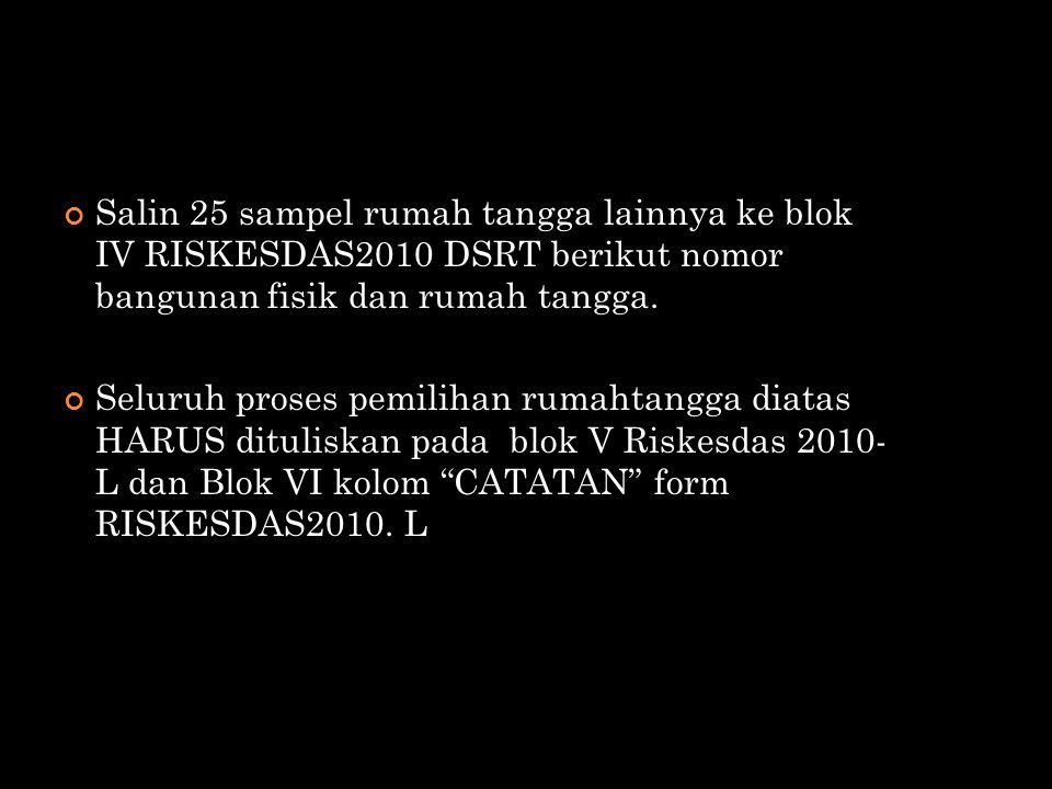 Salin 25 sampel rumah tangga lainnya ke blok IV RISKESDAS2010 DSRT berikut nomor bangunan fisik dan rumah tangga. Seluruh proses pemilihan rumahtangga