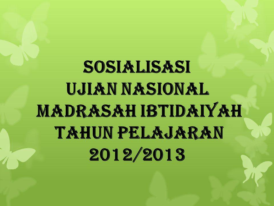 SOSIALISASI Ujian Nasional Madrasah Ibtidaiyah TAHUN PELAJARAN 2012/2013
