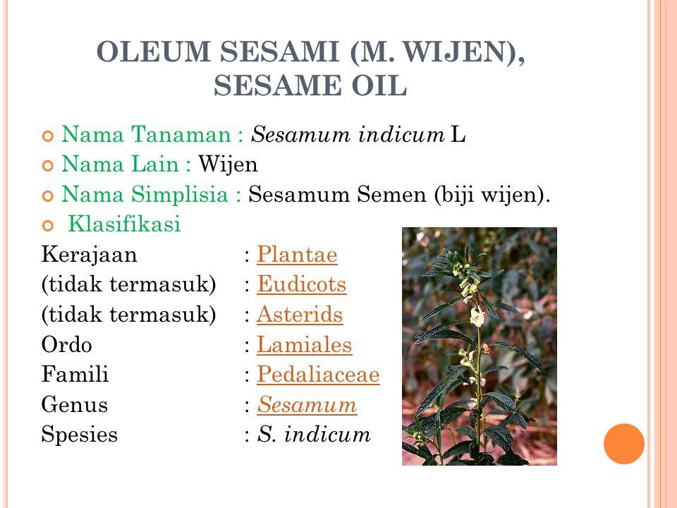 OLEUM SESAMI (M. WIJEN), SESAME OIL Nama Tanaman : Sesamum indicum L Nama Lain : Wijen Nama Simplisia : Sesamum Semen (biji wijen). Klasifikasi Keraja