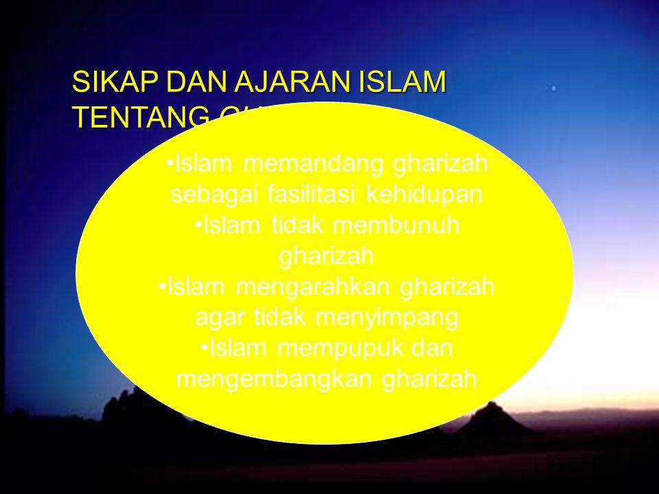 SIKAP DAN AJARAN ISLAM TENTANG GHARIZAH Islam memandang gharizah sebagai fasilitasi kehidupan Islam tidak membunuh gharizah Islam mengarahkan gharizah agar tidak menyimpang Islam mempupuk dan mengembangkan gharizah