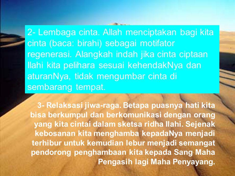 2- Lembaga cinta.Allah menciptakan bagi kita cinta (baca: birahi) sebagai motifator regenerasi.