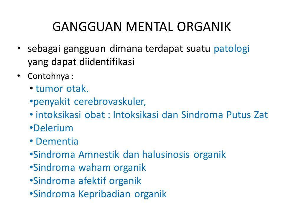 GANGGUAN MENTAL ORGANIK sebagai gangguan dimana terdapat suatu patologi yang dapat diidentifikasi Contohnya : tumor otak.