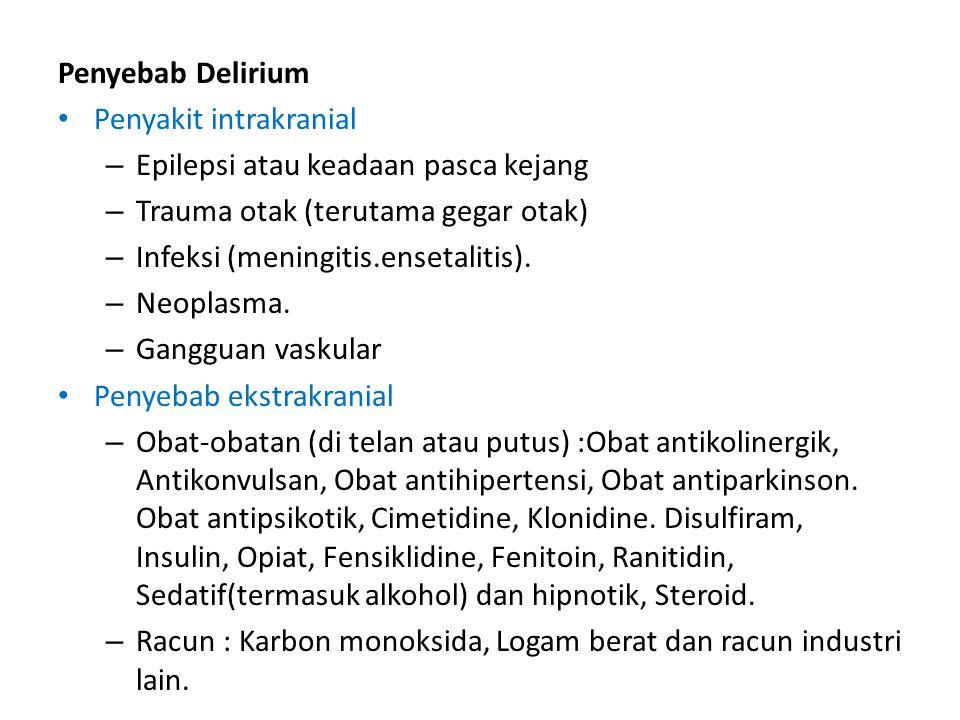 Penyebab Delirium Penyakit intrakranial – Epilepsi atau keadaan pasca kejang – Trauma otak (terutama gegar otak) – Infeksi (meningitis.ensetalitis).