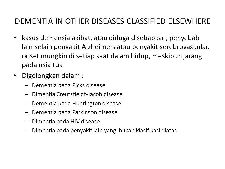 DEMENTIA IN OTHER DISEASES CLASSIFIED ELSEWHERE kasus demensia akibat, atau diduga disebabkan, penyebab lain selain penyakit Alzheimers atau penyakit serebrovaskular.