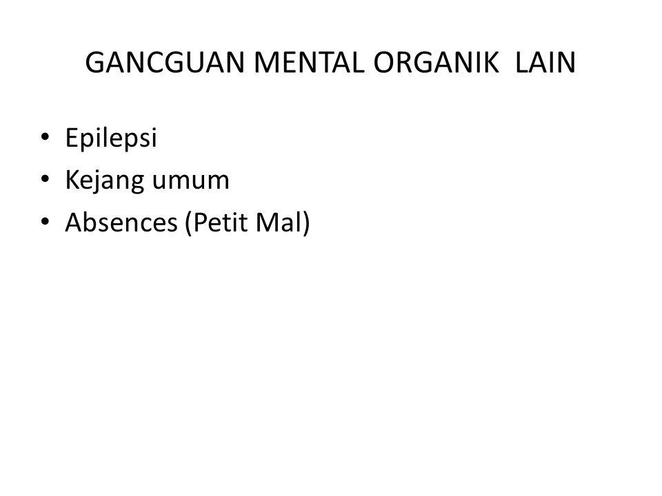 GANCGUAN MENTAL ORGANIK LAIN Epilepsi Kejang umum Absences (Petit Mal)
