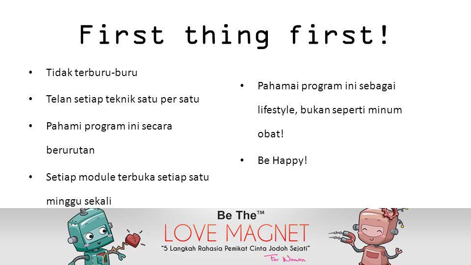 First thing first! Tidak terburu-buru Telan setiap teknik satu per satu Pahami program ini secara berurutan Setiap module terbuka setiap satu minggu s
