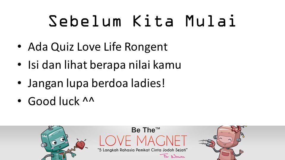 Sebelum Kita Mulai Ada Quiz Love Life Rongent Isi dan lihat berapa nilai kamu Jangan lupa berdoa ladies! Good luck ^^