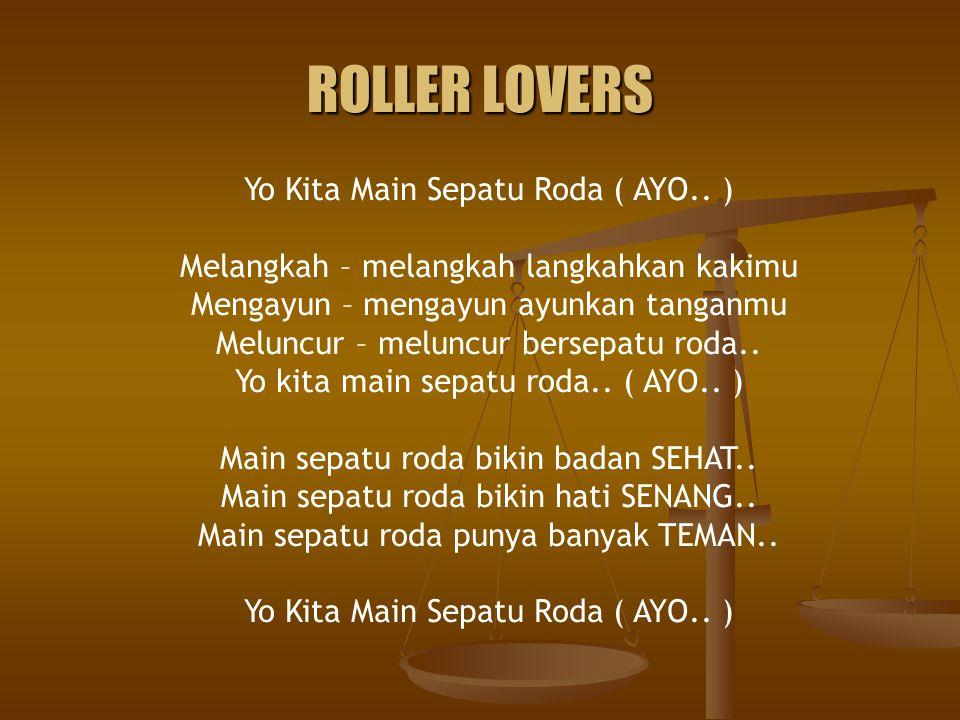 ROLLER LOVERS Yo Kita Main Sepatu Roda ( AYO.. ) Melangkah – melangkah langkahkan kakimu Mengayun – mengayun ayunkan tanganmu Meluncur – meluncur bers