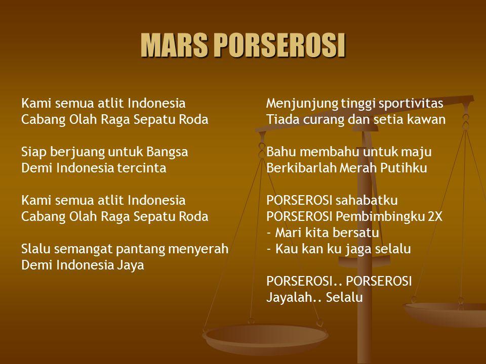 MARS PORSEROSI Kami semua atlit Indonesia Cabang Olah Raga Sepatu Roda Siap berjuang untuk Bangsa Demi Indonesia tercinta Kami semua atlit Indonesia C