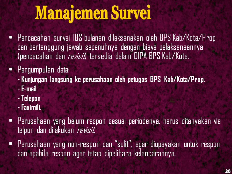 20 Pencacahan survei IBS bulanan dilaksanakan oleh BPS Kab/Kota/Prop dan bertanggung jawab sepenuhnya dengan biaya pelaksanaannya (pencacahan dan revi